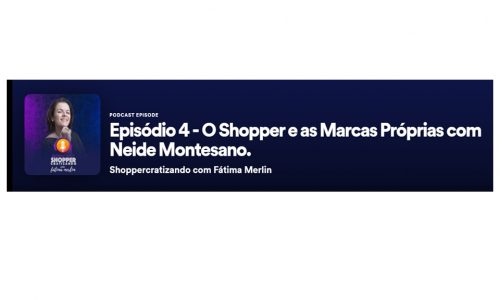 Episódio 4 – O Shopper e as Marcas Próprias com Neide Montesano.